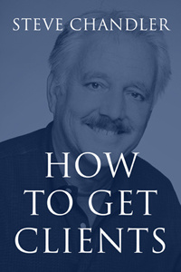 How to Get Clients by Steve Chandler